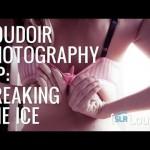 Breaking the Ice – Boudoir Photography Tips