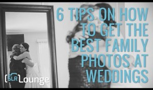 6 Tips On How To Get The Best Family Photos at Weddings