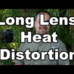 Long Lens Heat Distortion and What you Can (and Can't) Do About it