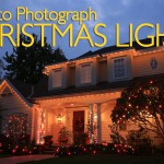 How to Best Photograph Christmas Lights