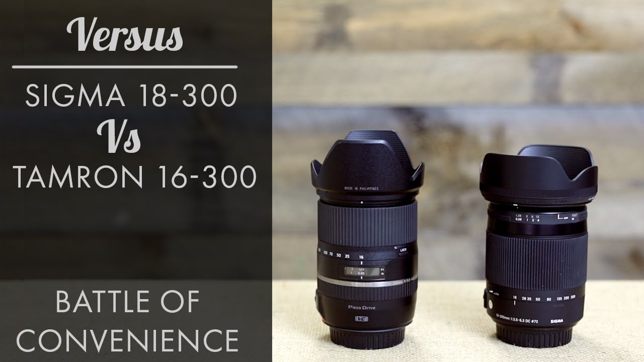 Battle of Convenience - Sigma 18-300 vs Tamron 16-300 Review