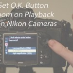 LensVid Tip: How to Set O.K. Button to Zoom on Playback on Nikon Cameras