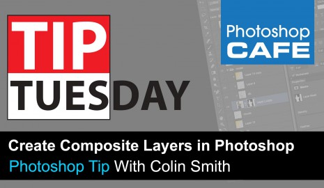 Photoshop Tip: Composite layer, PhotoshopCAFE Tip Tuesday starts NOW!