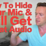 How to Hide Your Lavalier Microphone And Still Get Great Audio