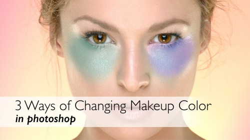 3 Ways of Changing Makeup Color In Photoshop CC