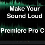 Make Your Sound Loud in Premiere Pro CC