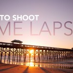 How to Shoot a Time Lapse with a Wide Angle Lens
