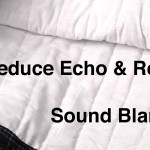 How to Fix Your Sound by Reducing Echo and Reverb with Sound Blankets