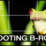 Tips for Shooting Better B-Roll for Your Videos