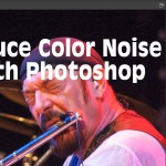 LensVid Editing Tip: Two Easy Ways to Reduce Color Noise in Your images