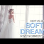 Create Soft and Dreamy Photos in Photoshop