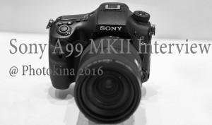 A99-Mark-II-and-more-Sony-Interview-in-Photokina-2016