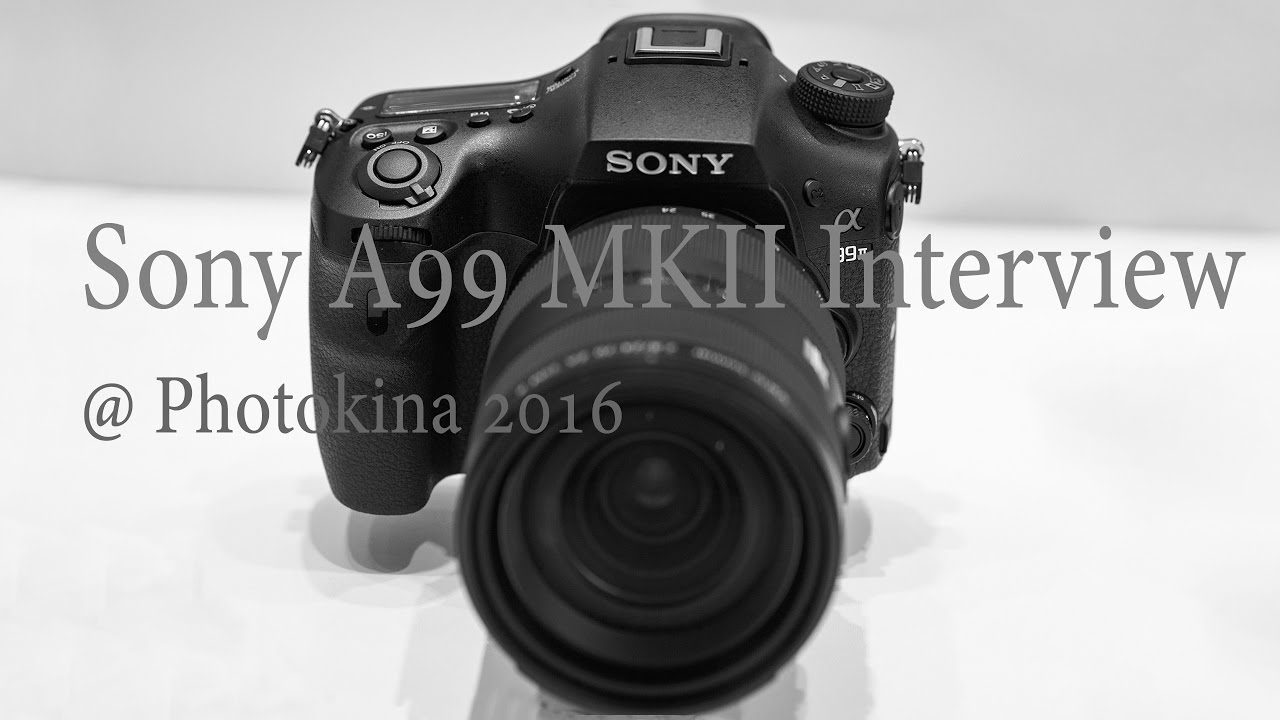 LensVid Exclusive: Sony Interview – Photokina 2016 (A99 MKII and more)