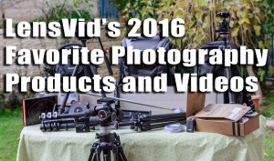 LensVids-Favorite-Photography-Products-and-Videos-of-2016