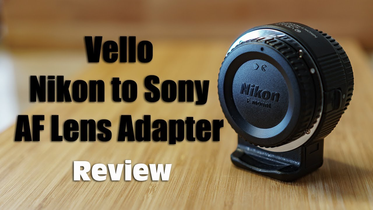 Vello Auto Lens Adapter Nikon F mount to Sony E-mount Review
