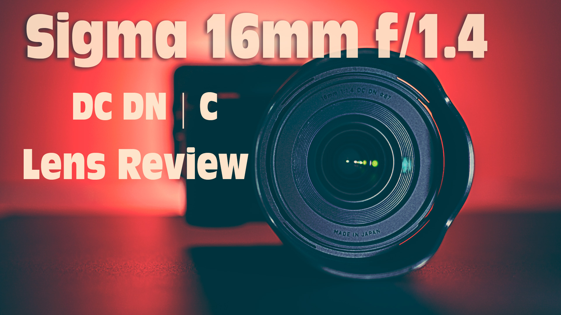 Sigma 16mm f/1.4 DC DN Contemporary Lens Review