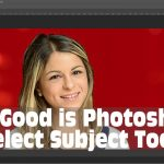 A Look at Photoshop CC AI-Powered Select Subject Tool