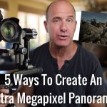 5 Ways To Create An Ultra Megapixel Panorama