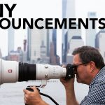 Hands on with the Sony FE 600mm f/4 and the FE 200-600mm f/5.6-6.3 Lenses