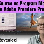 Back To Basics: Source vs Program Monitor in Adobe Premiere Pro