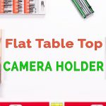 How to Make a DIY Flat to the Table Camera Holder for Under $10