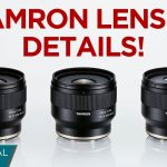 Tamron Announce 3 Close-Focusing Prime Lenses and a Fast Telephoto Zoom Lens